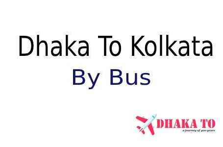 Dhaka to Kolkata Bus Service, Ticket Price and Other Information