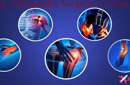Best Orthopedic Surgeon Doctor List and Chamber Location in Dhaka